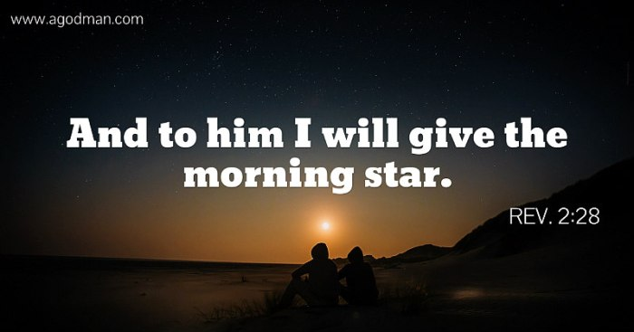 Rev. 2:28 And to him I will give the morning star.