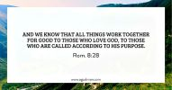 Rom. 8:28 And we know that all things work together for good to those who love God, to those who are called according to His purpose.