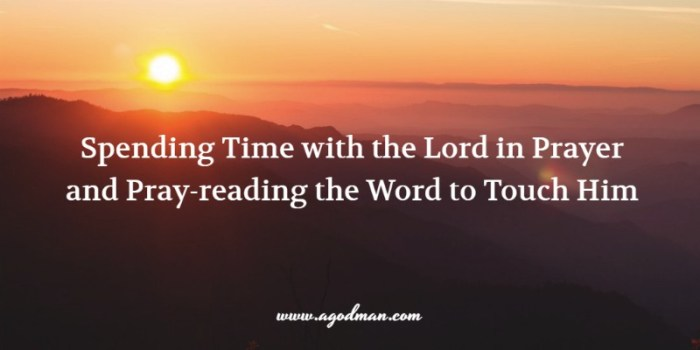 Spending Time with the Lord in Prayer and Pray-reading the Word to Touch Him