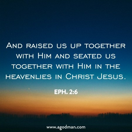 Eph. 2:6 And raised us up together with Him and seated us together with Him in the heavenlies in Christ Jesus.