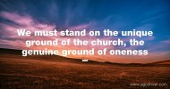 We must stand on the unique ground of the church, the genuine ground of oneness.