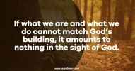 If what we are and what we do cannot match God's building, it amounts to nothing in the sight of God.