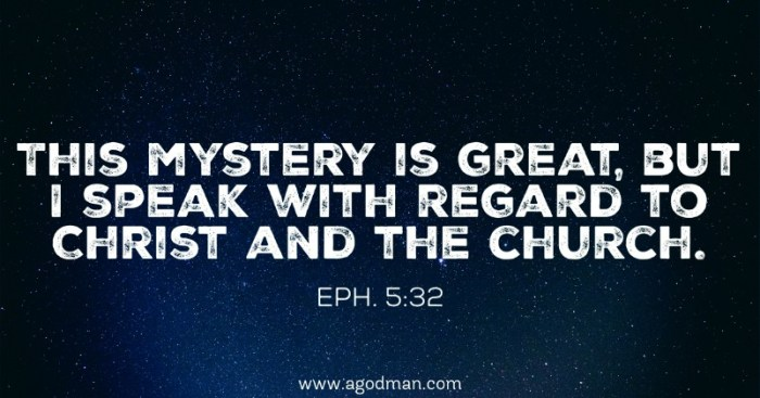 Eph. 5:32 This mystery is great, but I speak with regard to Christ and the church.