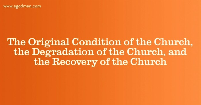 The Original Condition of the Church, the Degradation of the Church, and the Recovery of the Church