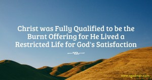 Christ Lived a Restricted Life for God's Satisfaction – He is our Burnt Offering