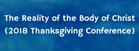 2018 Thanksgiving Conference - The Reality of the Body of Christ