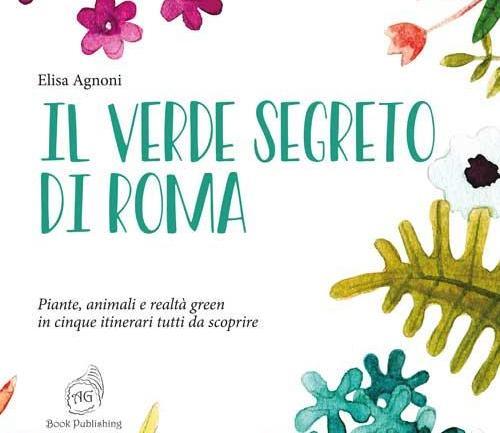 """È in libreria """"Il verde segreto di Roma – Piante, animali e realtà green in cinque itinerari tutti da scoprire"""""""