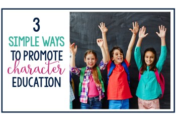 3 Simple Ways to Promote Character Education