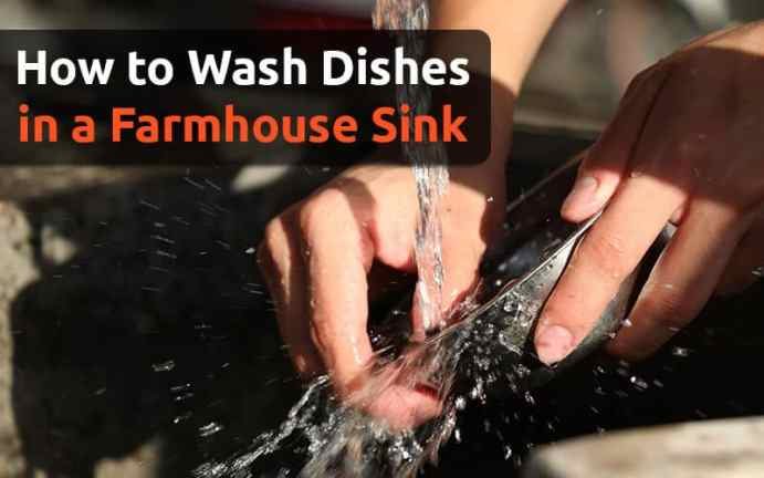 how to wash dishes in a farmhouse sink
