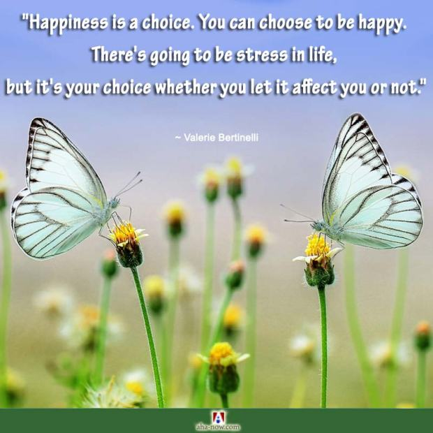 Happiness is a choice. You can choose to be happy.