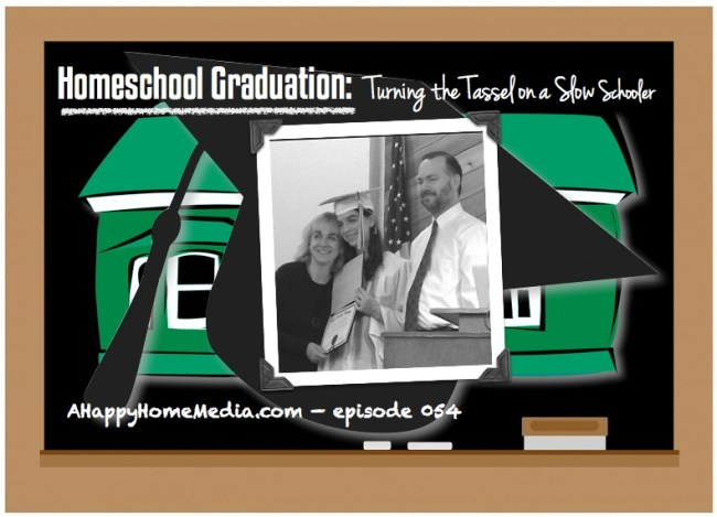 Happy Home Podcast 054 - home school graduation