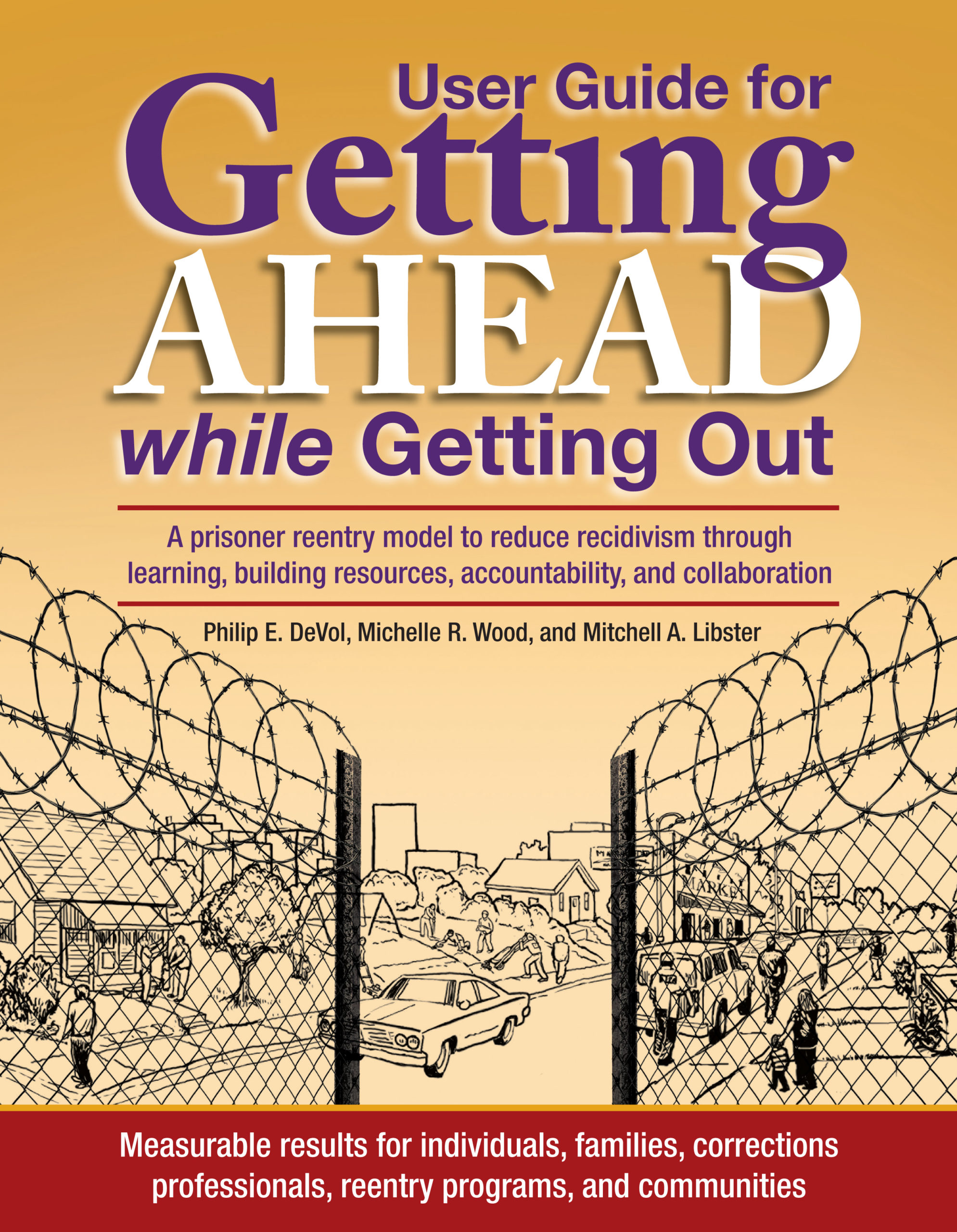 Getting Ahead while Getting Out: A prisoner reentry model to reduce recidivism through learning, building resources, accountability, and collaboration - User's Guide