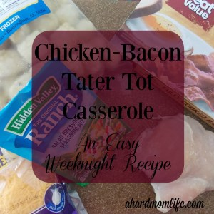 Chicken-Bacon Tater Tot Casserole~ An Easy Weeknight Recipe
