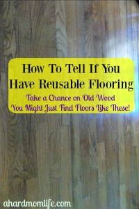 How to Tell if You Have Reusable Flooring | Take a Chance on Old Wood