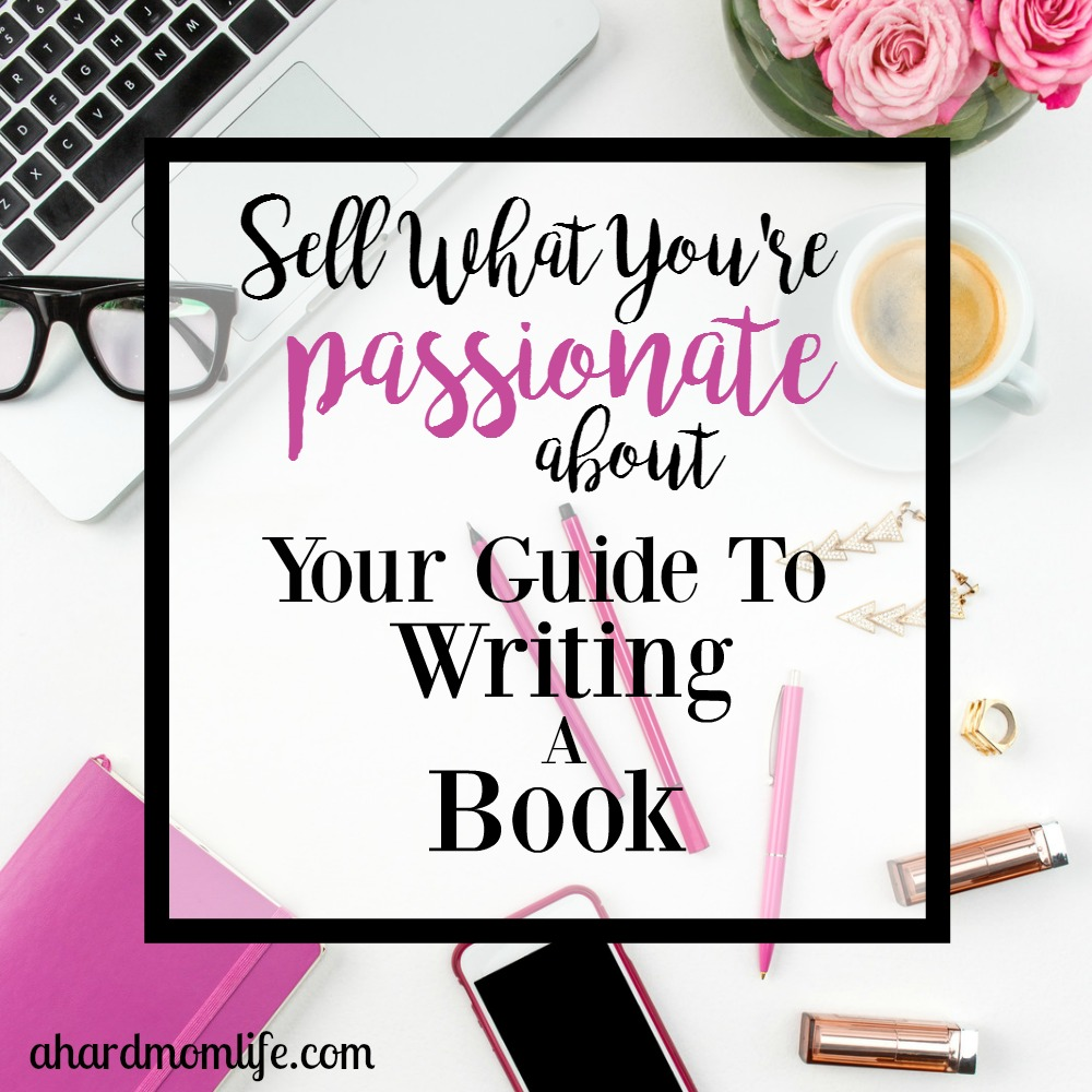 Sell What You're Passionate About   Your Guide to Writing a Book