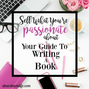 Sell What You're Passionate About | Your Guide to Writing a Book