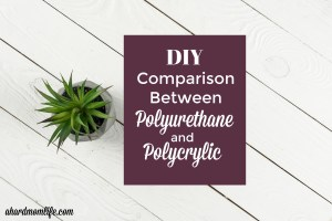 DIY Comparison Between Polyurethane and Polycrylic