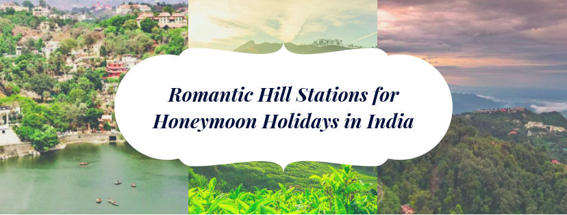 Top 6 Romantic Hill stations for Honeymoon Holidays in India