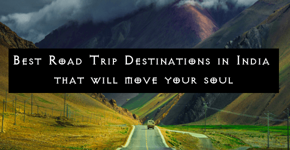 Best Road Trip Destinations in India that will move your soul