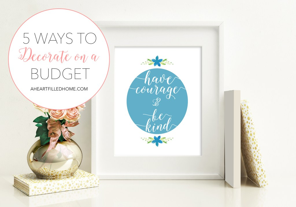 5 Ways To Decorate On A Budget from A Heart Filled Home. Click through to get the tips.