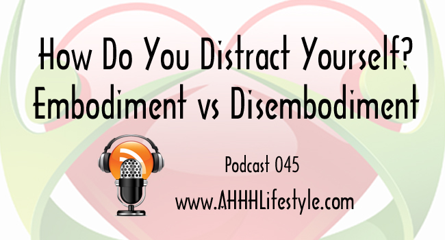 How Do You Distract Yourself? Embodiment vs Disembodiment