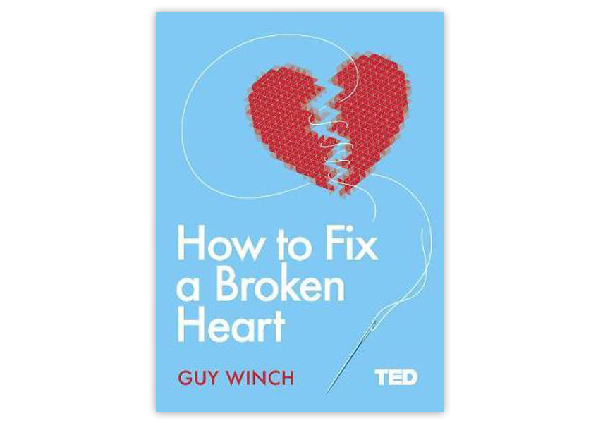 How to Fix a Broken Heart – by Guy Winch – A Higher Branch