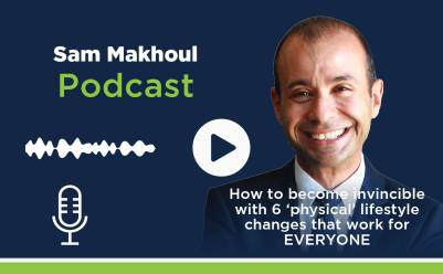 #12 @Sam Makhoul: How to become invincible with 6 'physical' lifestyle changes that work for EVERYONE