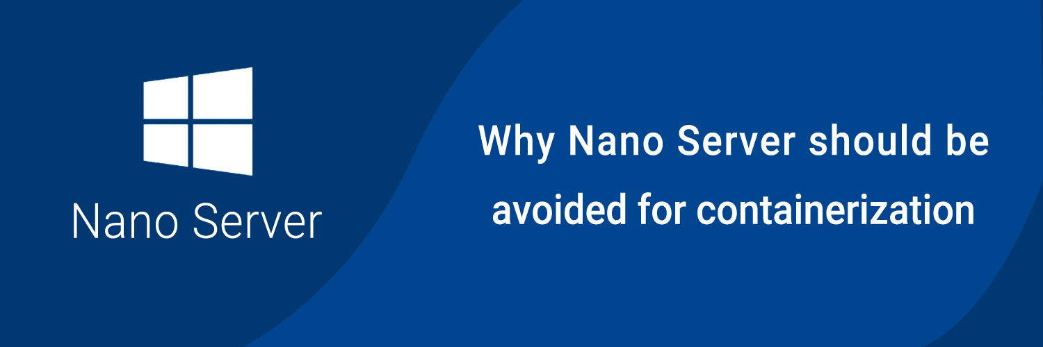 why nano server should be avoided for containerization-ahomtech.com