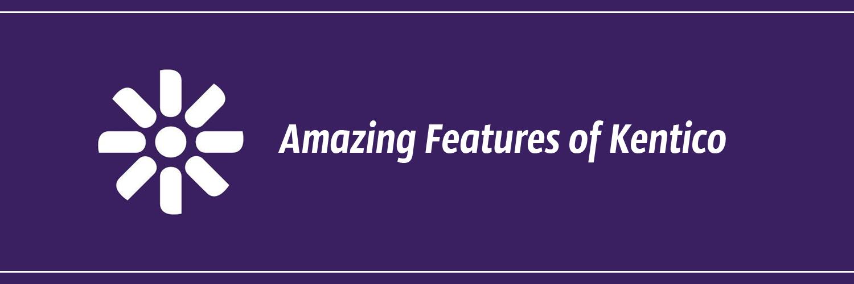 amazing features of Kentico-ahomtech.com