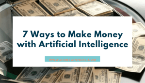 7 ways to make money with artificial intelligence