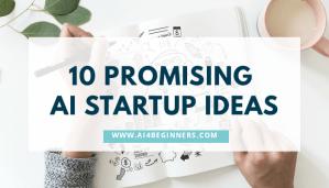 10 Promising Artificial Intelligence (AI) Startups Ideas