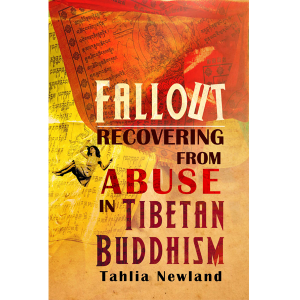Coming Soon – Fallout: Recovering from Abuse in Tibetan Buddhism