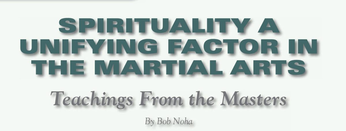 Spirituality, a Unifying Factor in the Martial Arts – Article by Bob Noha in Masters Magazine