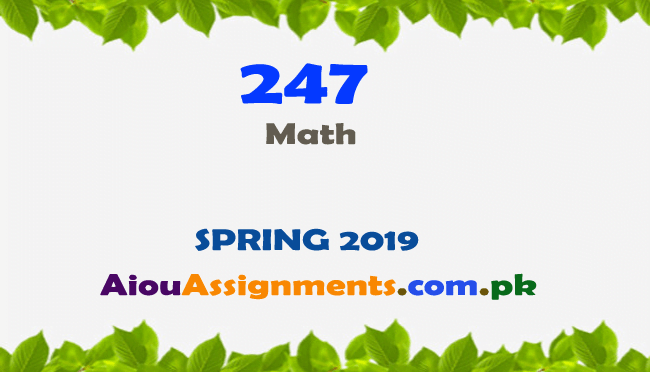 247 Solved Assignment Spring 2019 Math | AiouAssiggnments.com.pk