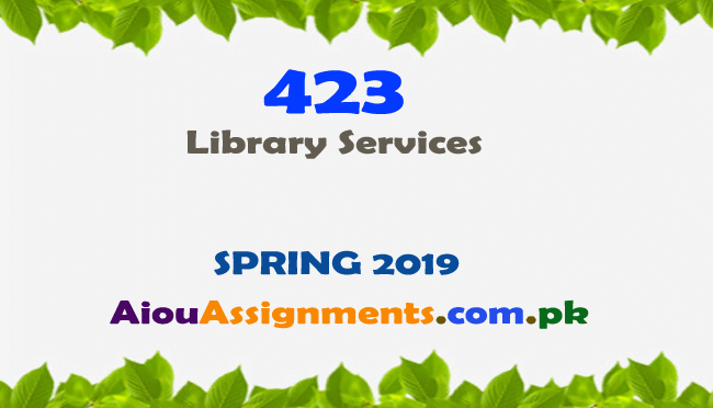 423 Solved Assignment Spring 2019 Library Services | AiouAssiggnments.com.pk