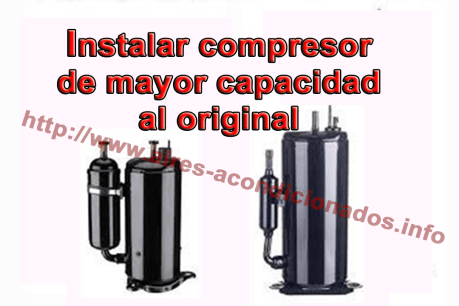 Instalar compresor de mayor capacidad al original