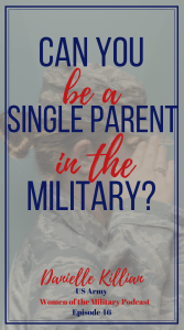 Can you continue to serve in the military as a single mom? Hear Danielle's story of becoming a single mom and continuing to serve in the Army. It isn't easy, but it can be done.