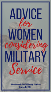 Military advice for women considering military service. Hear the stories of women who have served in the military on the Women of the Military Podcast. #podcast #militarypodcast #militaryservice #militarywomen