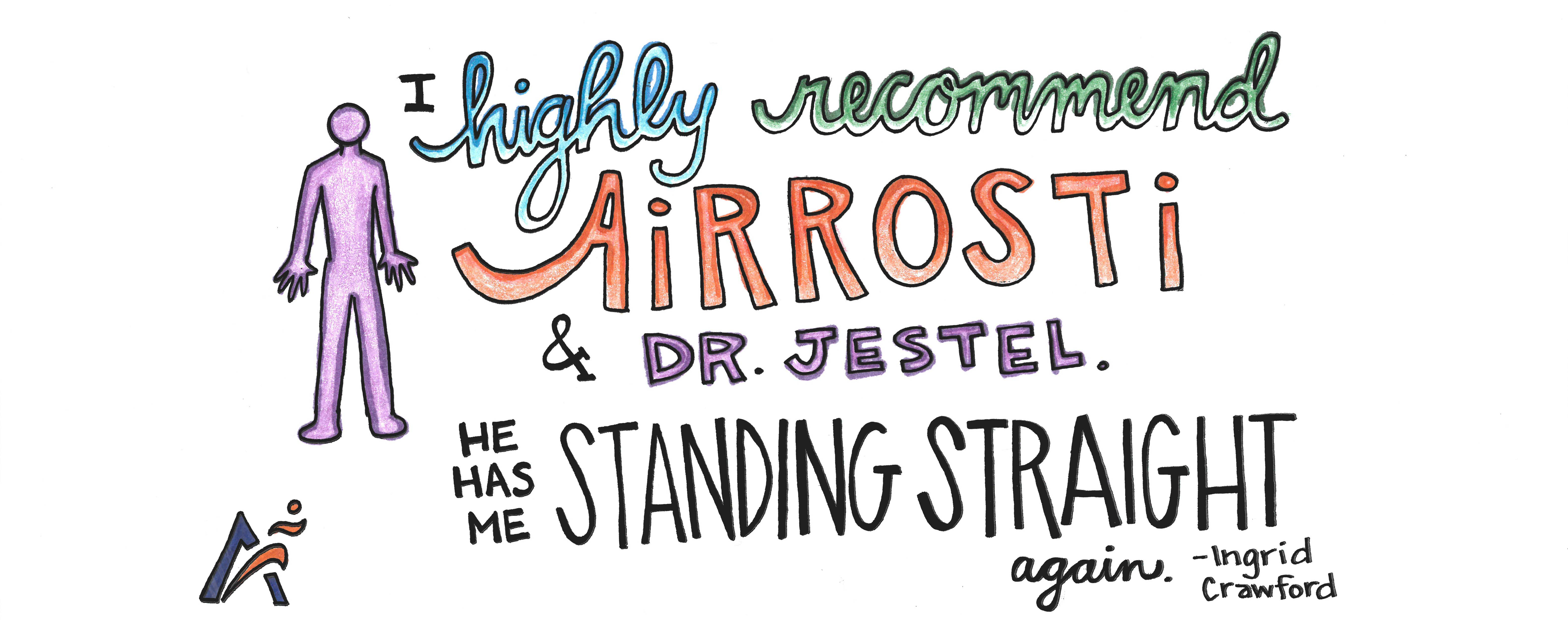 I highly recommend Airrosti and Dr. Jestel