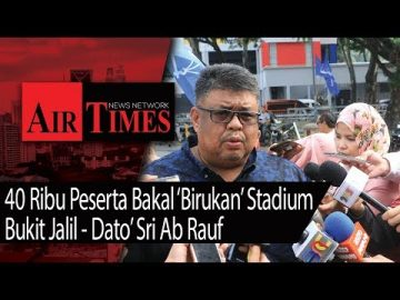 40 Ribu Peserta Bakal 'Birukan' Bukit Jalil - Dato' Sri Ab Rauf