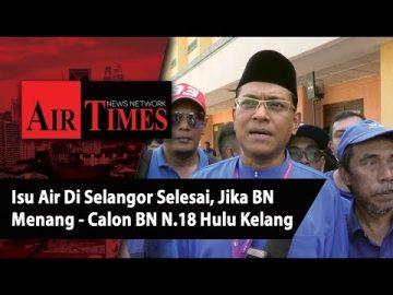Isu Air di Selangor Selesai, Jika BN Menang - Calon BN N 18 Hulu Kelang