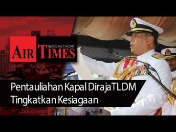 Pentauliahan Kapal Diraja TLDM Tingkatkan Kesiagaan