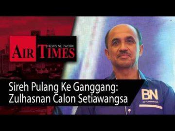Sireh Pulang Ke Ganggang: Zulhasnan Calon Setiawangsa