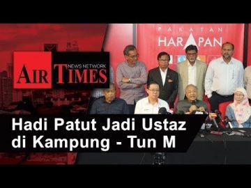 Hadi Patut Jadi Ustaz di Kampung - Tun M