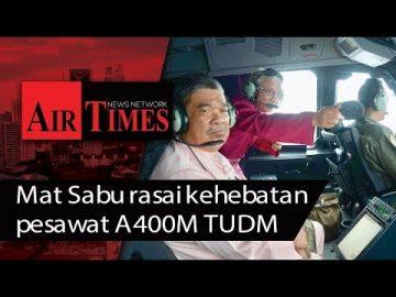 Mat Sabu rasai kehebatan pesawat A400M TUDM