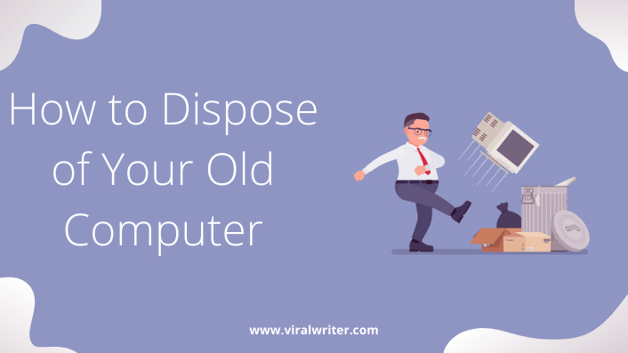 How to Dispose of Your Old Computer
