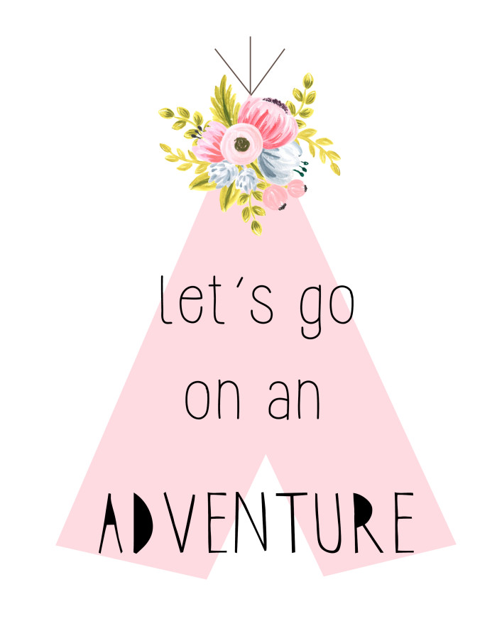 """Free printable floral teepee print """"Let's go on an adventure"""" on a pink teepee with a pretty vintage bouquet on top 