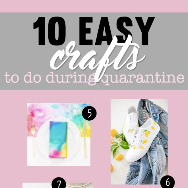 10 Easy Crafts to do while in quarantine