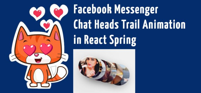 facebook messenger chat heads trail animation in react spring