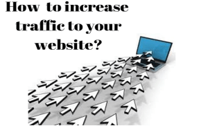 How to Increase Traffic to Your Website Today